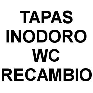 Tapas Inodoro WC Recambio